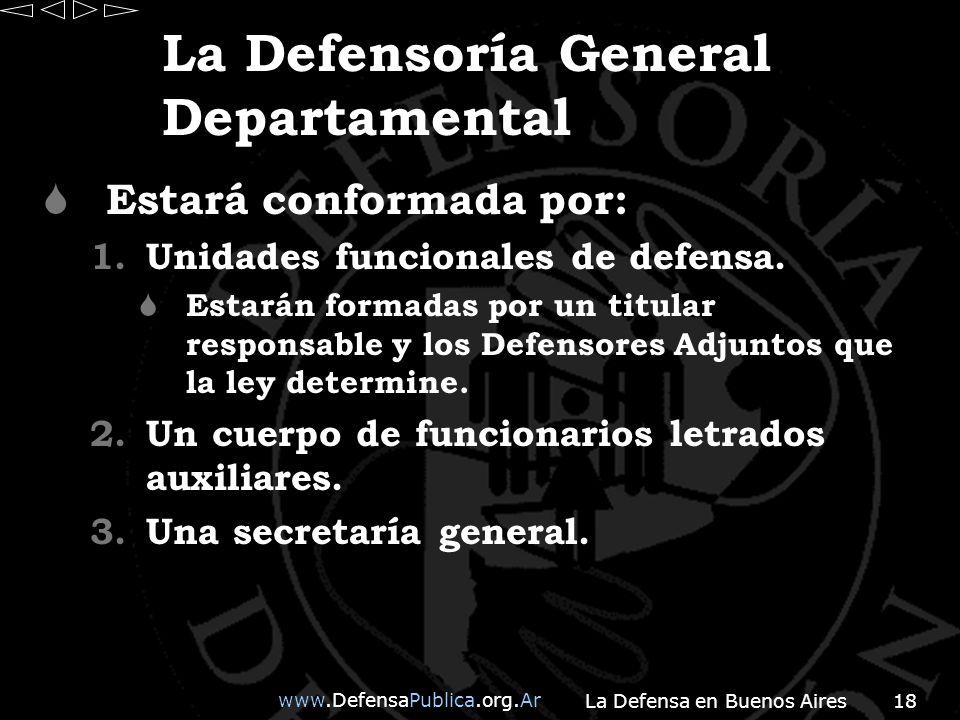 www.DefensaPublica.org.Ar La Defensa en Buenos Aires18 La Defensoría General Departamental Estará conformada por: 1.Unidades funcionales de defensa.