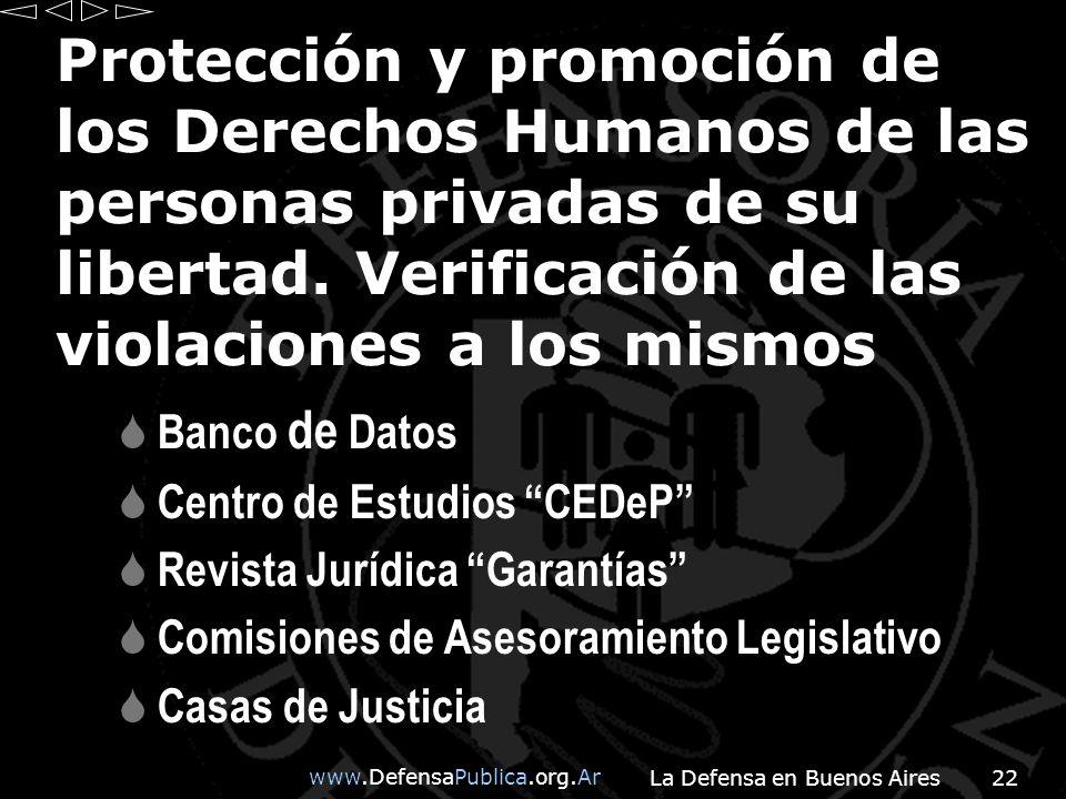 www.DefensaPublica.org.Ar La Defensa en Buenos Aires22 Protección y promoción de los Derechos Humanos de las personas privadas de su libertad.