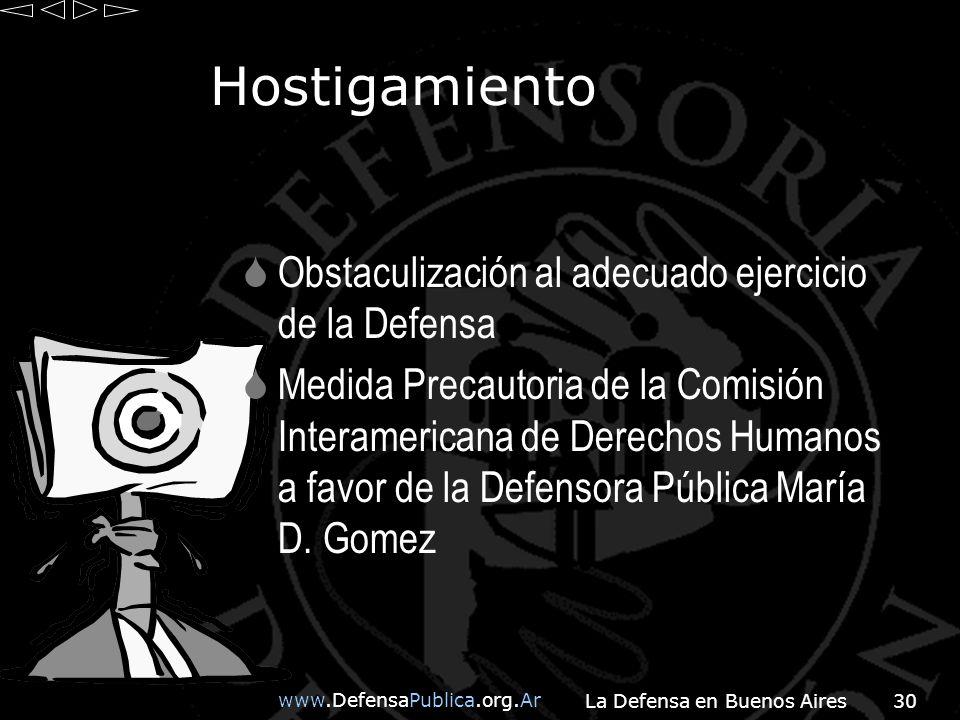 www.DefensaPublica.org.Ar La Defensa en Buenos Aires30 Hostigamiento Obstaculización al adecuado ejercicio de la Defensa Medida Precautoria de la Comisión Interamericana de Derechos Humanos a favor de la Defensora Pública María D.