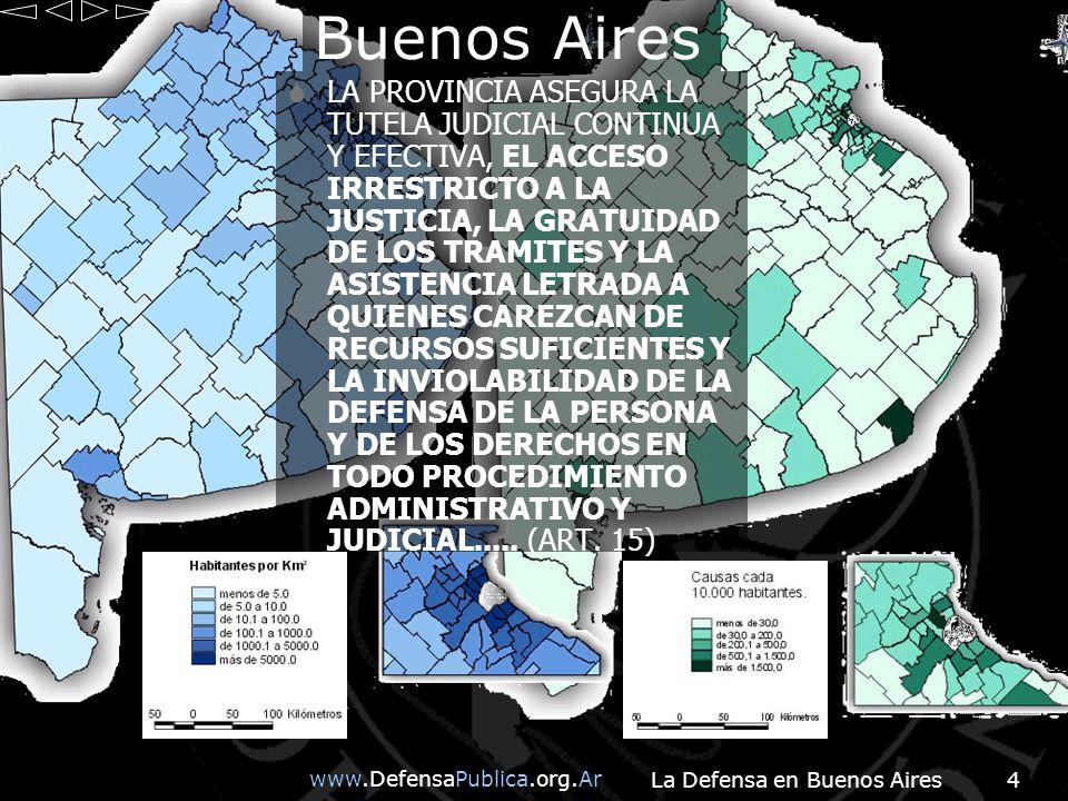 www.DefensaPublica.org.Ar La Defensa en Buenos Aires4 Buenos Aires LA PROVINCIA ASEGURA LA TUTELA JUDICIAL CONTINUA Y EFECTIVA, EL ACCESO IRRESTRICTO A LA JUSTICIA, LA GRATUIDAD DE LOS TRAMITES Y LA ASISTENCIA LETRADA A QUIENES CAREZCAN DE RECURSOS SUFICIENTES Y LA INVIOLABILIDAD DE LA DEFENSA DE LA PERSONA Y DE LOS DERECHOS EN TODO PROCEDIMIENTO ADMINISTRATIVO Y JUDICIAL.....