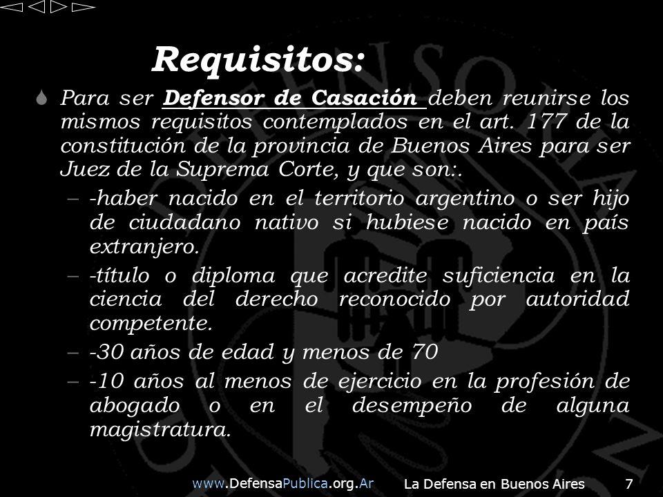 www.DefensaPublica.org.Ar La Defensa en Buenos Aires8 Requisitos: Para ser Defensor General departamental : 6 años en el ejercicio de la profesión o magistratura, e idénticos requisitos.