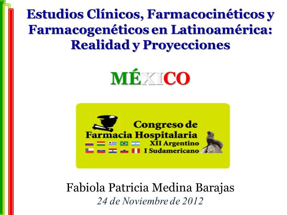 Estudios Clínicos, Farmacocinéticos y Farmacogenéticos en Latinoamérica: Realidad y Proyecciones MÉXICO Estudios Clínicos, Farmacocinéticos y Farmacog