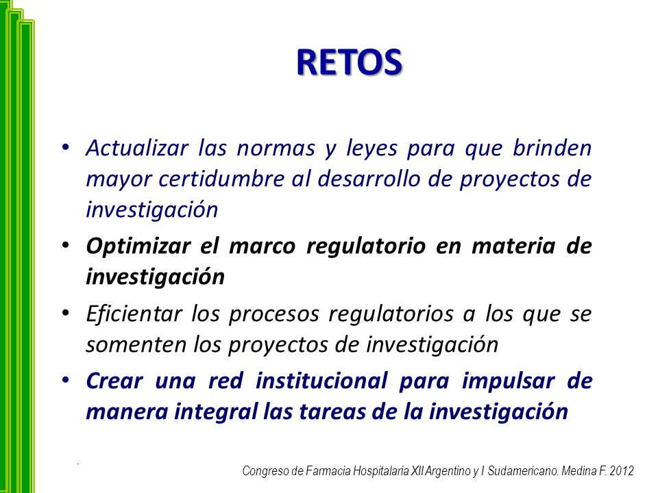 RETOS Actualizar las normas y leyes para que brinden mayor certidumbre al desarrollo de proyectos de investigación Optimizar el marco regulatorio en m