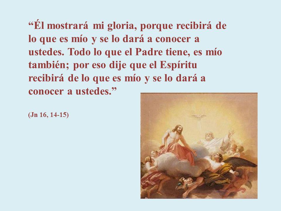 Jesús afirma su comunión de vida con el Padre celestial. Anuncia que el Espíritu tomará del tesoro de esa vida compartida para guiar a los creyentes h