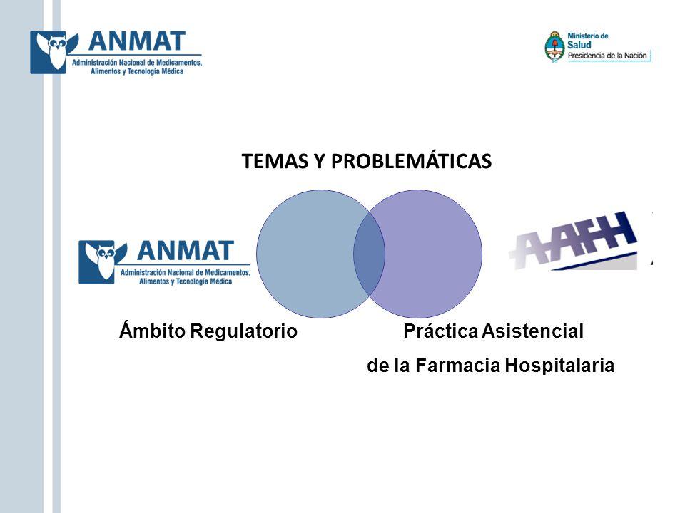 TEMAS Y PROBLEMÁTICAS Ámbito Regulatorio Práctica Asistencial de la Farmacia Hospitalaria