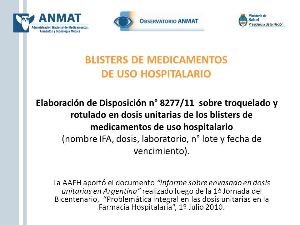 BLISTERS DE MEDICAMENTOS DE USO HOSPITALARIO Elaboración de Disposición n° 8277/11 sobre troquelado y rotulado en dosis unitarias de los blisters de m