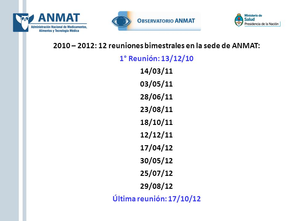 2010 – 2012: 12 reuniones bimestrales en la sede de ANMAT: 1° Reunión: 13/12/10 14/03/11 03/05/11 28/06/11 23/08/11 18/10/11 12/12/11 17/04/12 30/05/1