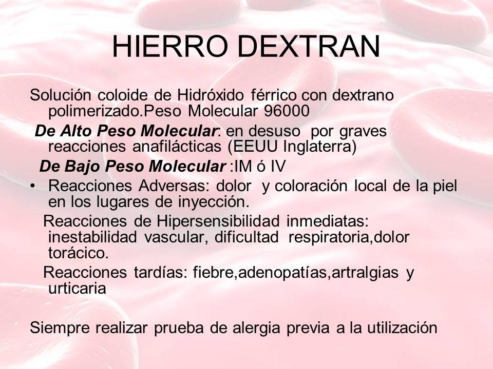 HIERRO DEXTRAN Solución coloide de Hidróxido férrico con dextrano polimerizado.Peso Molecular 96000 De Alto Peso Molecular: en desuso por graves reacc