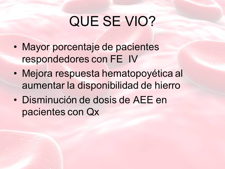 QUE SE VIO? Mayor porcentaje de pacientes respondedores con FE IV Mejora respuesta hematopoyética al aumentar la disponibilidad de hierro Disminución