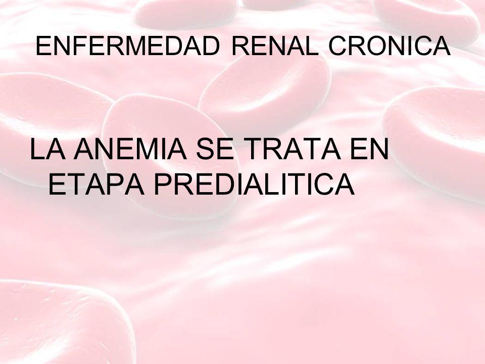 ENFERMEDAD RENAL CRONICA LA ANEMIA SE TRATA EN ETAPA PREDIALITICA