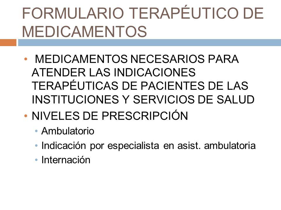 FORMULARIO TERAPÉUTICO DE MEDICAMENTOS MEDICAMENTOS NECESARIOS PARA ATENDER LAS INDICACIONES TERAPÉUTICAS DE PACIENTES DE LAS INSTITUCIONES Y SERVICIOS DE SALUD NIVELES DE PRESCRIPCIÓN Ambulatorio Indicación por especialista en asist.