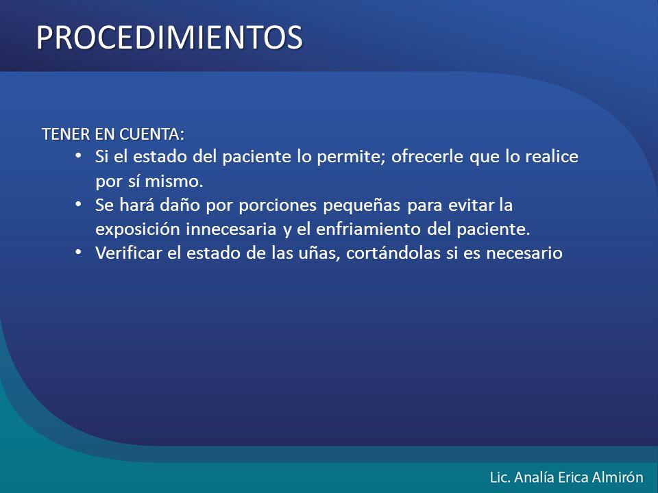 PROCEDIMIENTOS TENER EN CUENTA: Si el estado del paciente lo permite; ofrecerle que lo realice por sí mismo.