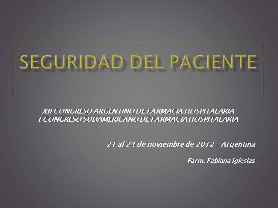 XII CONGRESO ARGENTINO DE FARMACIA HOSPITALARIA I CONGRESO SUDAMERICANO DE FARMACIA HOSPITALARIA 21 al 24 de noviembre de 2012 – Argentina Farm. Fabia