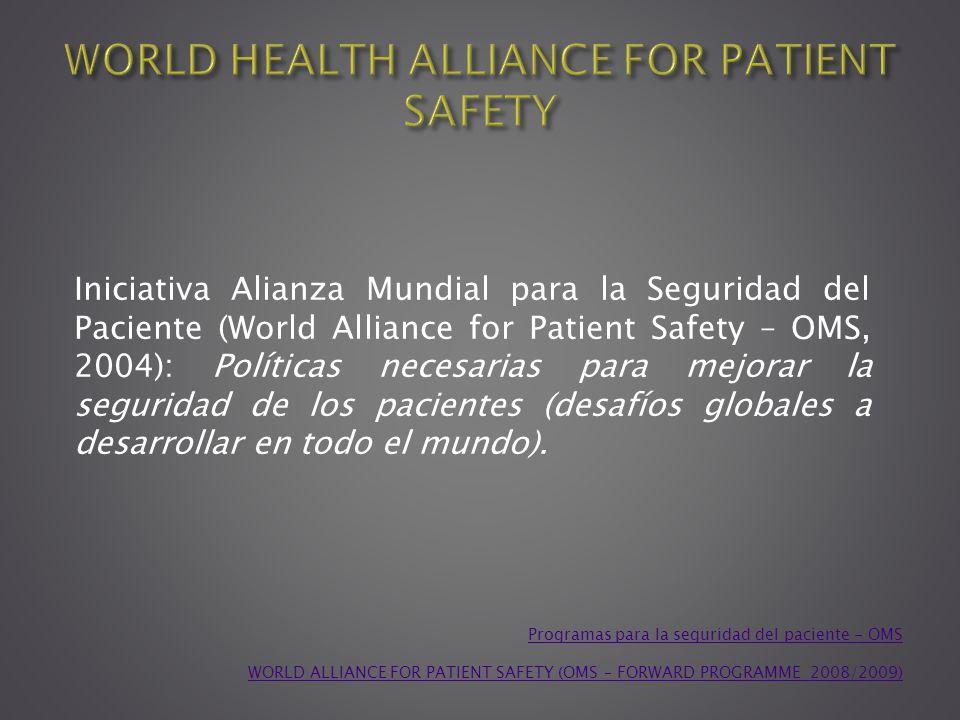 Programas para la seguridad del paciente - OMS WORLD ALLIANCE FOR PATIENT SAFETY (OMS – FORWARD PROGRAMME 2008/2009) Iniciativa Alianza Mundial para l
