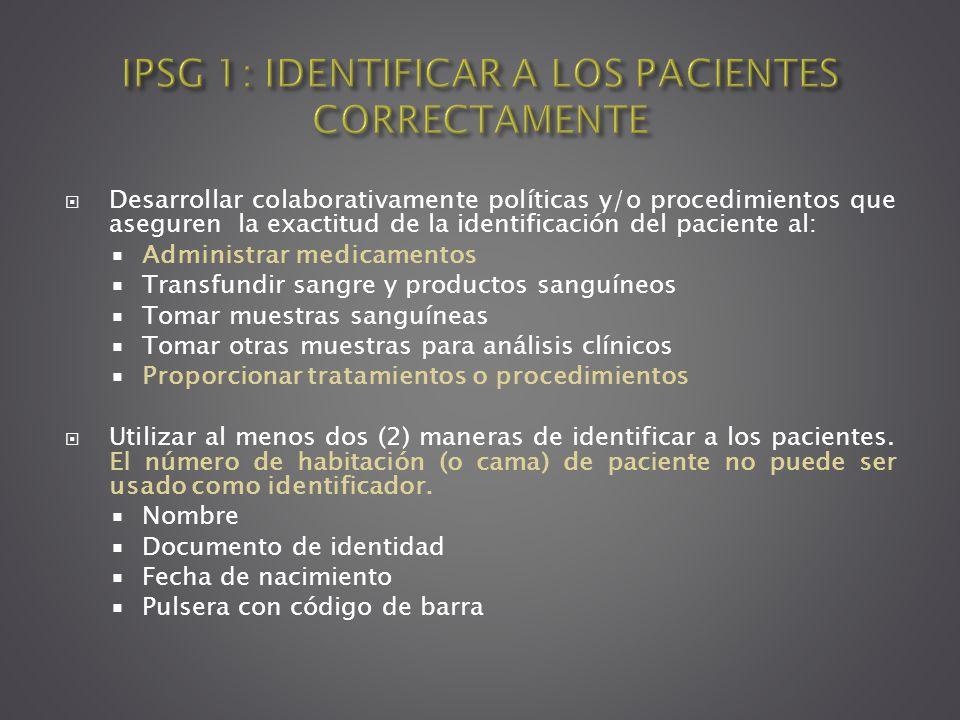 Desarrollar colaborativamente políticas y/o procedimientos que aseguren la exactitud de la identificación del paciente al: Administrar medicamentos Tr