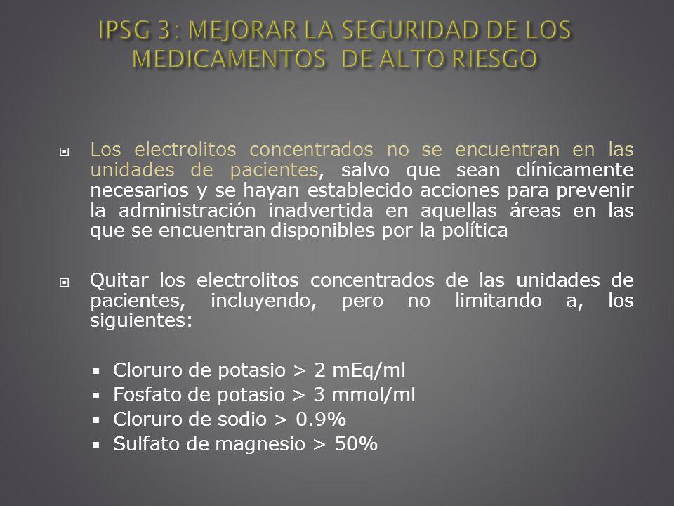 Los electrolitos concentrados no se encuentran en las unidades de pacientes, salvo que sean clínicamente necesarios y se hayan establecido acciones pa