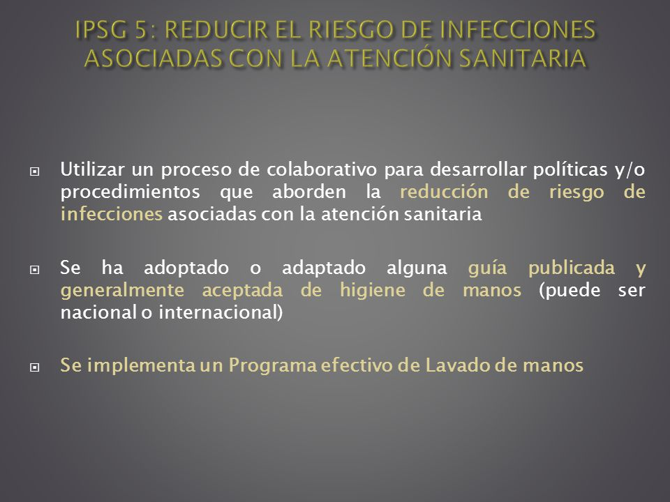 Utilizar un proceso de colaborativo para desarrollar políticas y/o procedimientos que aborden la reducción de riesgo de infecciones asociadas con la a
