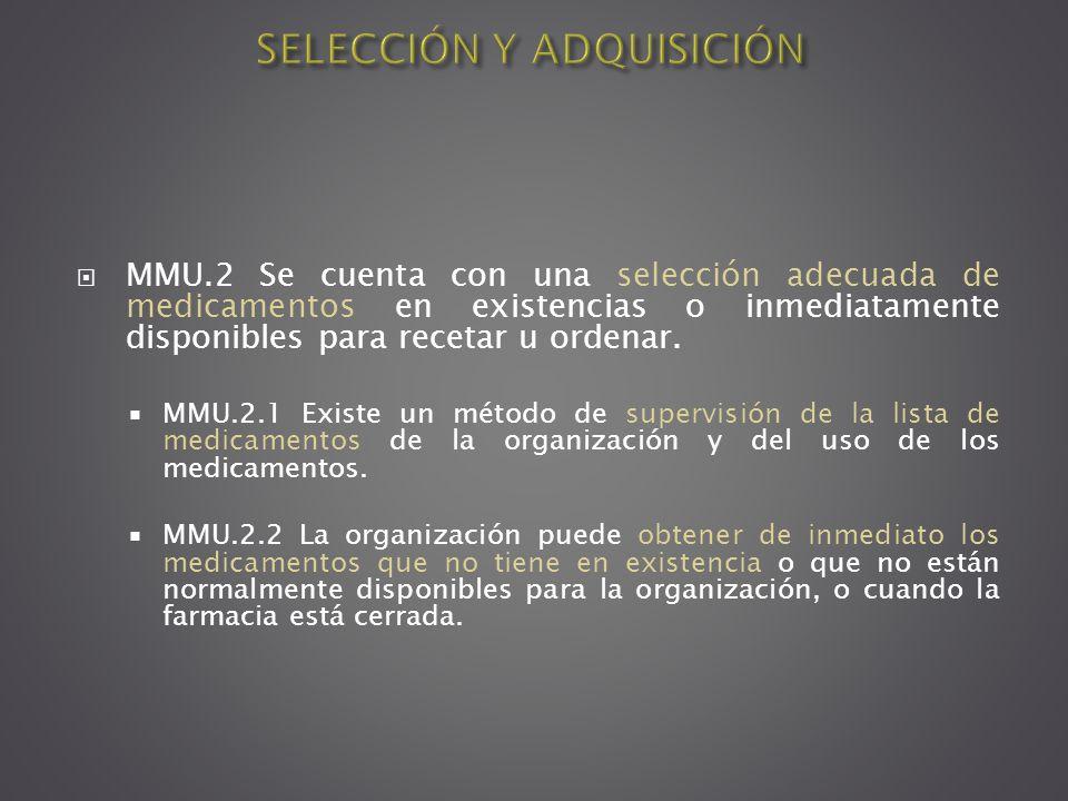 MMU.2 Se cuenta con una selección adecuada de medicamentos en existencias o inmediatamente disponibles para recetar u ordenar. MMU.2.1 Existe un métod