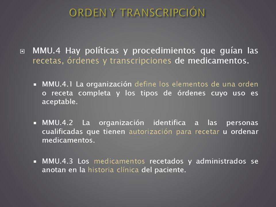 MMU.4 Hay políticas y procedimientos que guían las recetas, órdenes y transcripciones de medicamentos. MMU.4.1 La organización define los elementos de