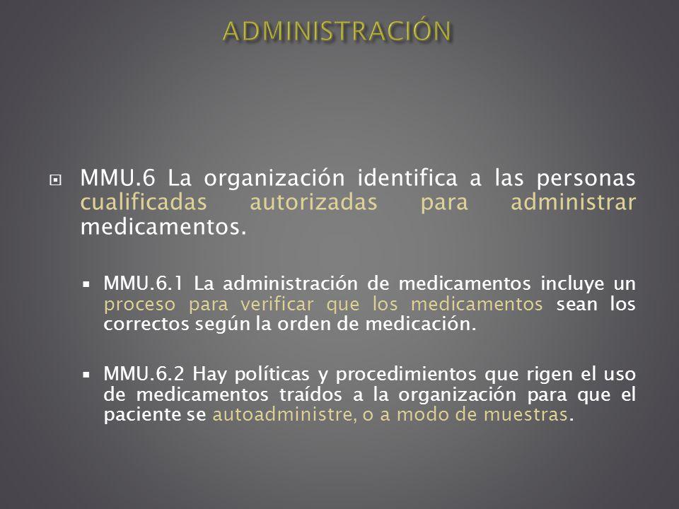 MMU.6 La organización identifica a las personas cualificadas autorizadas para administrar medicamentos. MMU.6.1 La administración de medicamentos incl