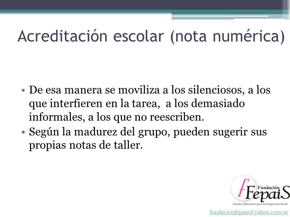 Acreditación escolar (nota numérica) De esa manera se moviliza a los silenciosos, a los que interfieren en la tarea, a los demasiado informales, a los