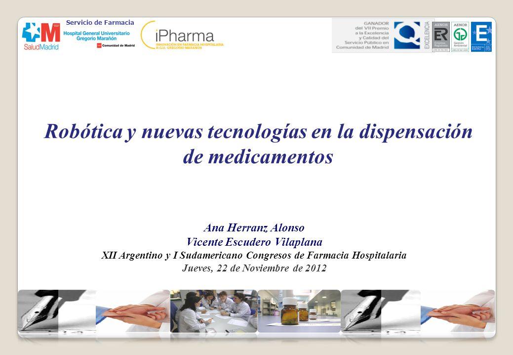 Robótica y nuevas tecnologías en la dispensación de medicamentos Ana Herranz Alonso Vicente Escudero Vilaplana XII Argentino y I Sudamericano Congreso