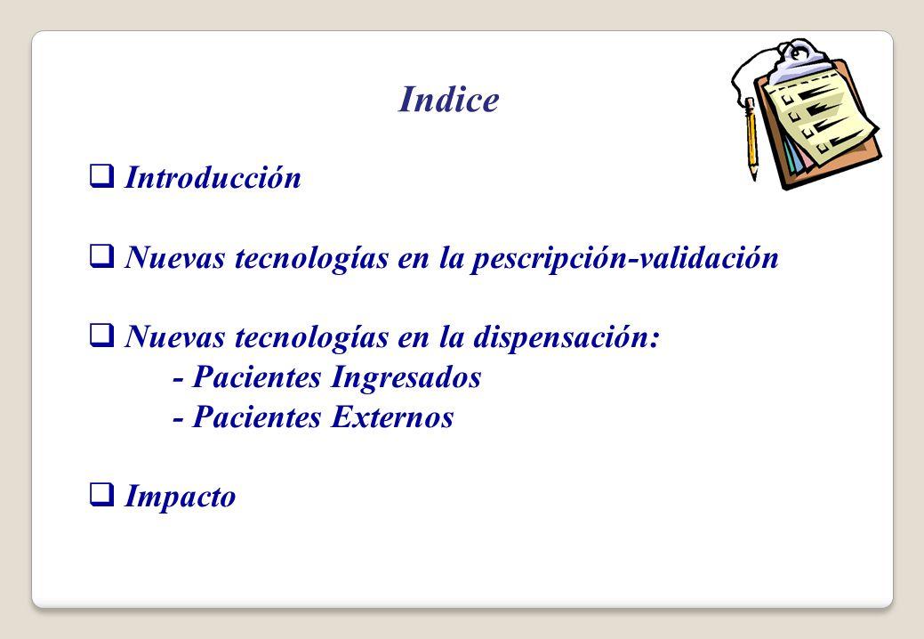 Introducción Nuevas tecnologías en la pescripción-validación Nuevas tecnologías en la dispensación: - Pacientes Ingresados - Pacientes Externos Impact