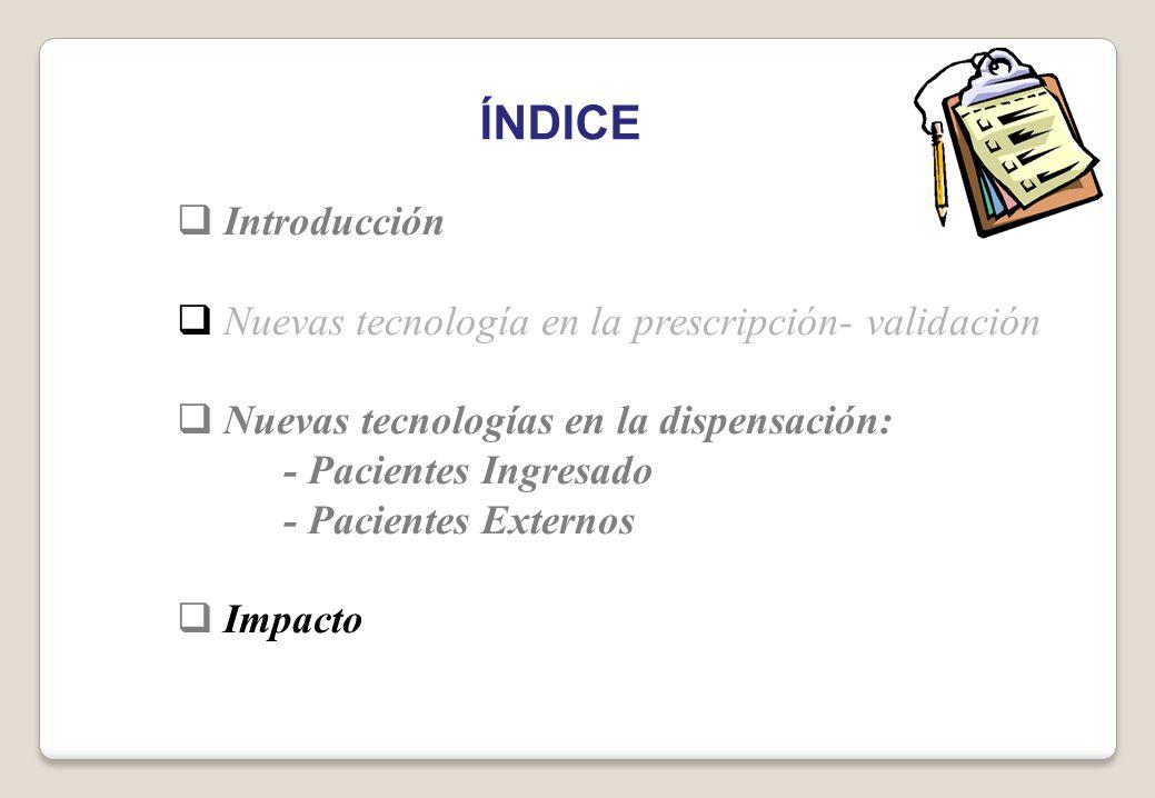 Introducción Nuevas tecnología en la prescripción- validación Nuevas tecnologías en la dispensación: - Pacientes Ingresado - Pacientes Externos Impact