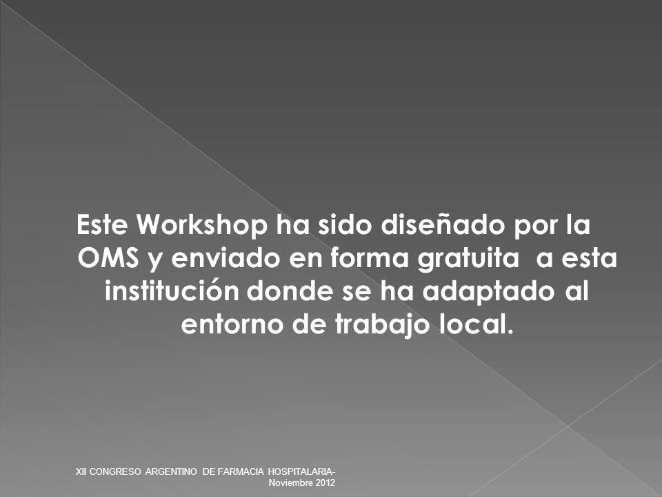 Este Workshop ha sido diseñado por la OMS y enviado en forma gratuita a esta institución donde se ha adaptado al entorno de trabajo local. XII CONGRES