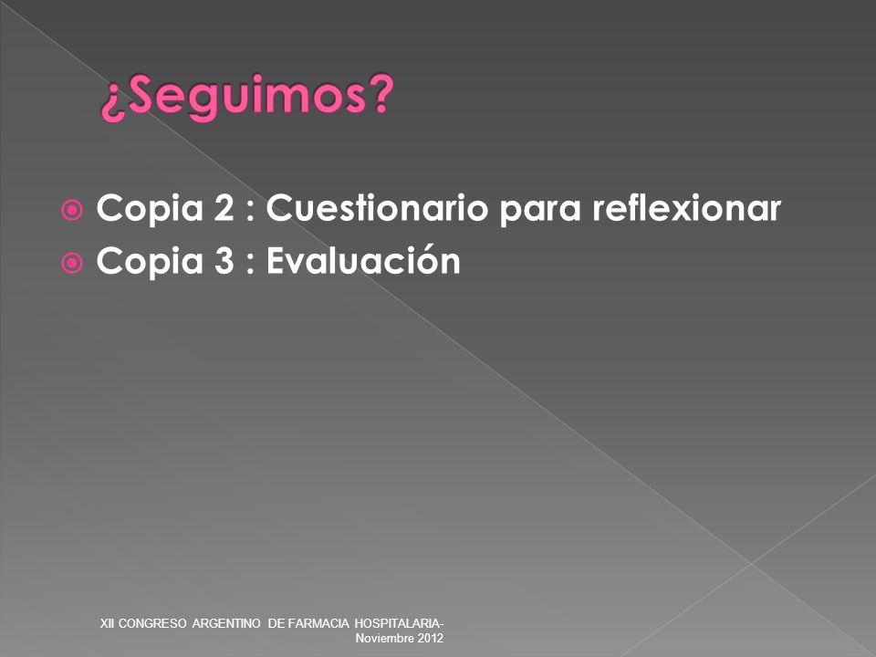 Copia 2 : Cuestionario para reflexionar Copia 3 : Evaluación XII CONGRESO ARGENTINO DE FARMACIA HOSPITALARIA- Noviembre 2012