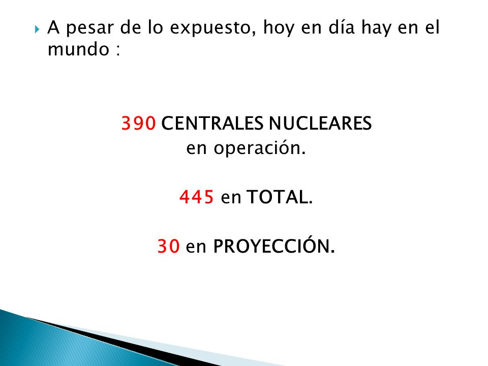 A pesar de lo expuesto, hoy en día hay en el mundo : 390 CENTRALES NUCLEARES en operación.