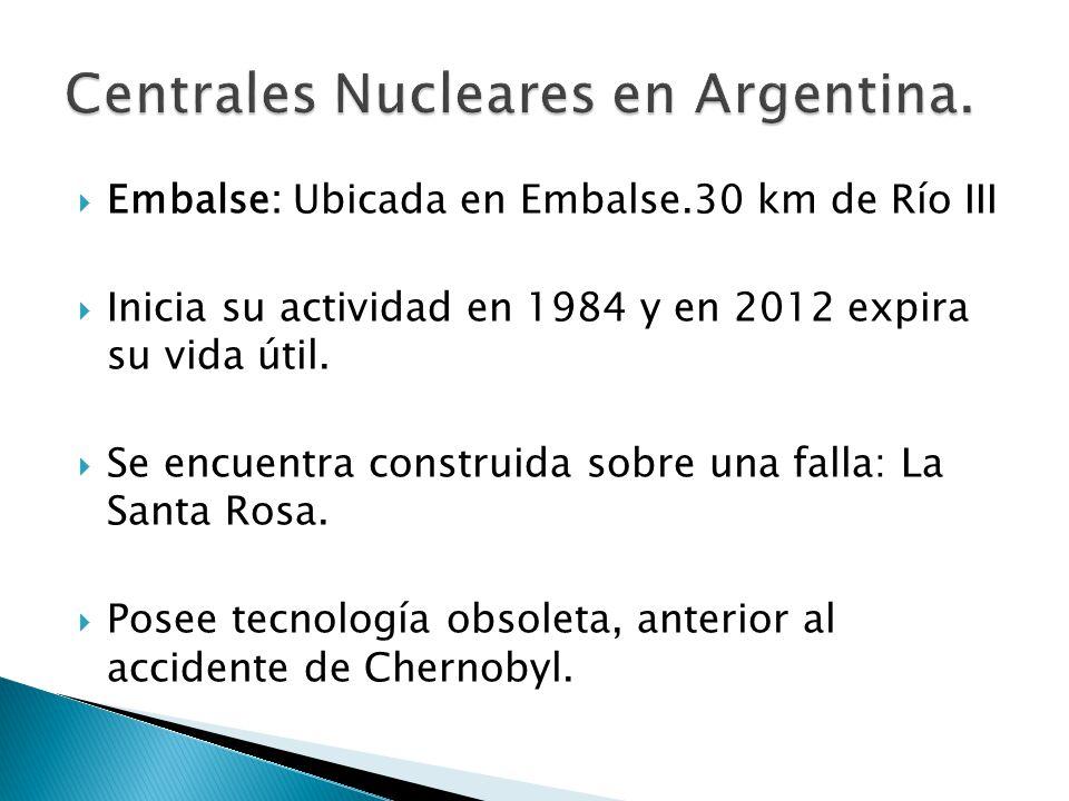Embalse: Ubicada en Embalse.30 km de Río III Inicia su actividad en 1984 y en 2012 expira su vida útil.