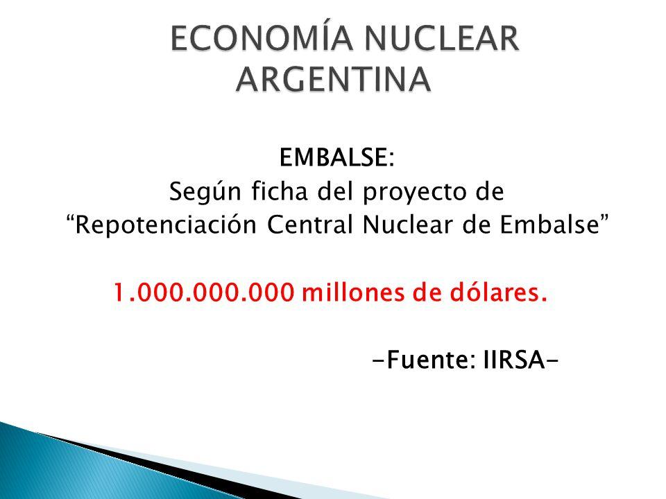 EMBALSE: Según ficha del proyecto de Repotenciación Central Nuclear de Embalse 1.000.000.000 millones de dólares.