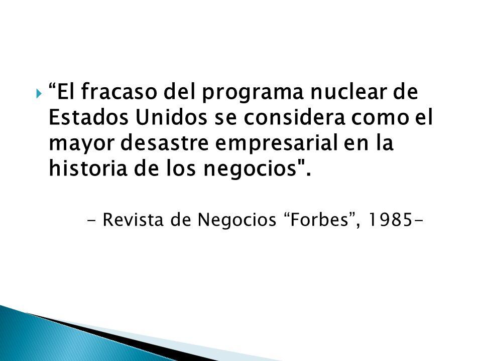 El fracaso del programa nuclear de Estados Unidos se considera como el mayor desastre empresarial en la historia de los negocios .