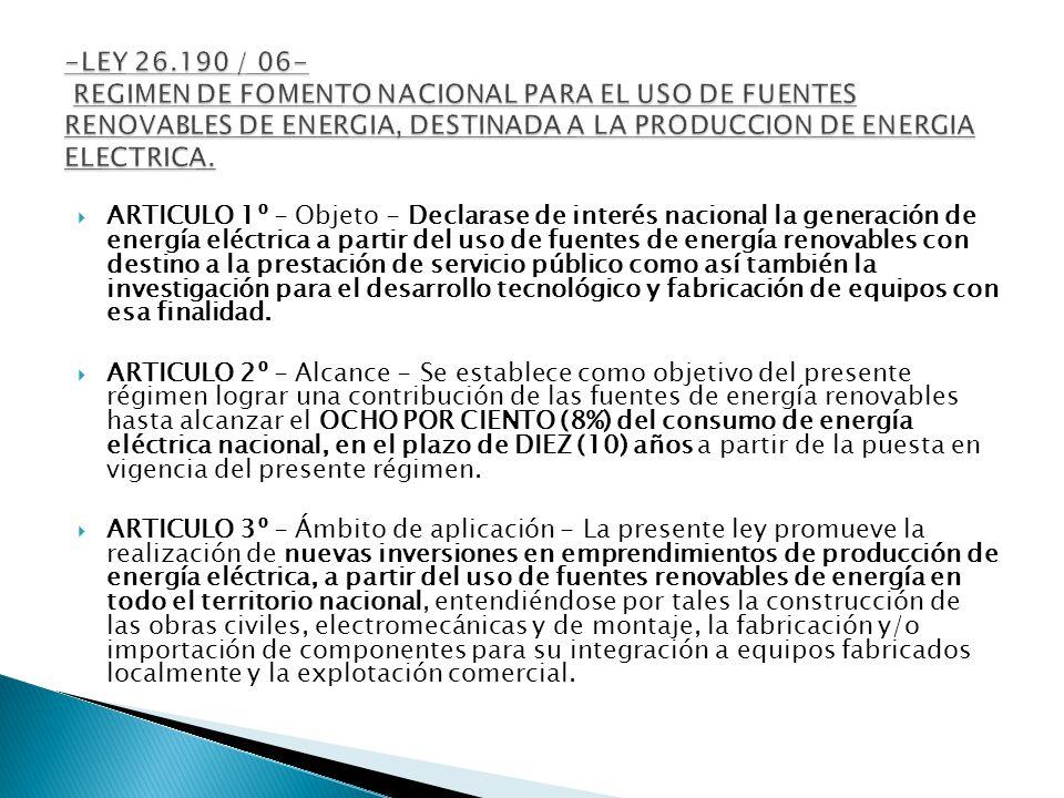 ARTICULO 1º - Objeto - Declarase de interés nacional la generación de energía eléctrica a partir del uso de fuentes de energía renovables con destino a la prestación de servicio público como así también la investigación para el desarrollo tecnológico y fabricación de equipos con esa finalidad.