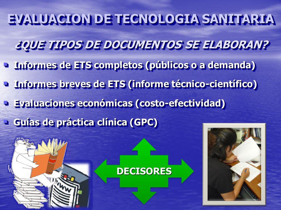Informes de ETS completos (públicos o a demanda) Informes de ETS completos (públicos o a demanda) Informes breves de ETS (informe técnico-científico) Informes breves de ETS (informe técnico-científico) Evaluaciones económicas (costo-efectividad) Evaluaciones económicas (costo-efectividad) Guías de práctica clínica (GPC) Guías de práctica clínica (GPC) Informes de ETS completos (públicos o a demanda) Informes de ETS completos (públicos o a demanda) Informes breves de ETS (informe técnico-científico) Informes breves de ETS (informe técnico-científico) Evaluaciones económicas (costo-efectividad) Evaluaciones económicas (costo-efectividad) Guías de práctica clínica (GPC) Guías de práctica clínica (GPC) ¿QUE TIPOS DE DOCUMENTOS SE ELABORAN.