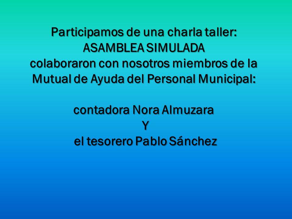 Participamos de una charla taller: ASAMBLEA SIMULADA colaboraron con nosotros miembros de la Mutual de Ayuda del Personal Municipal: contadora Nora Al