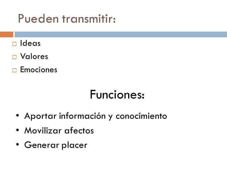Pueden transmitir: Ideas Valores Emociones Funciones: Aportar información y conocimiento Movilizar afectos Generar placer