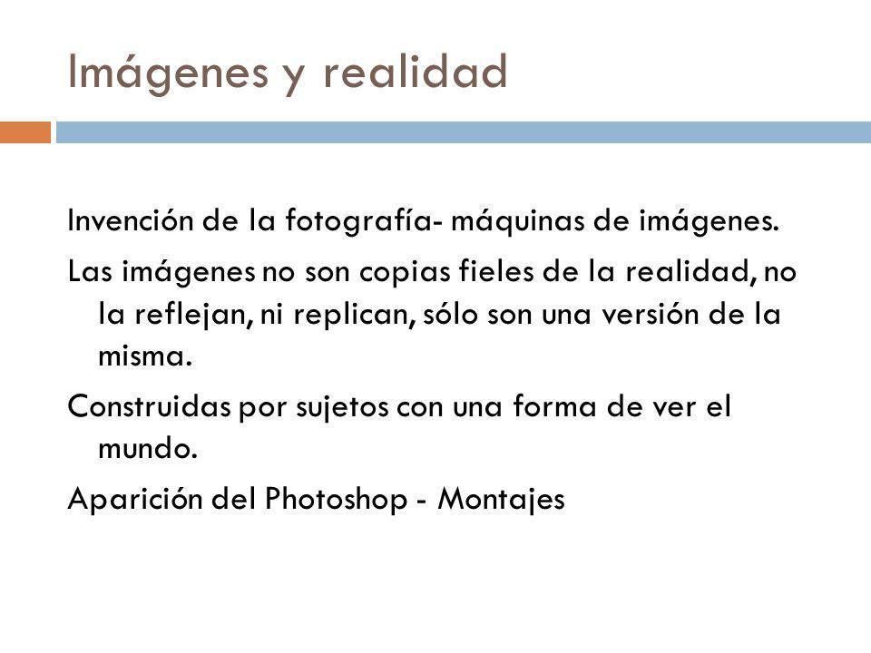Imágenes y realidad Invención de la fotografía- máquinas de imágenes.