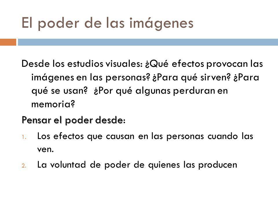 El poder de las imágenes Desde los estudios visuales: ¿Qué efectos provocan las imágenes en las personas.