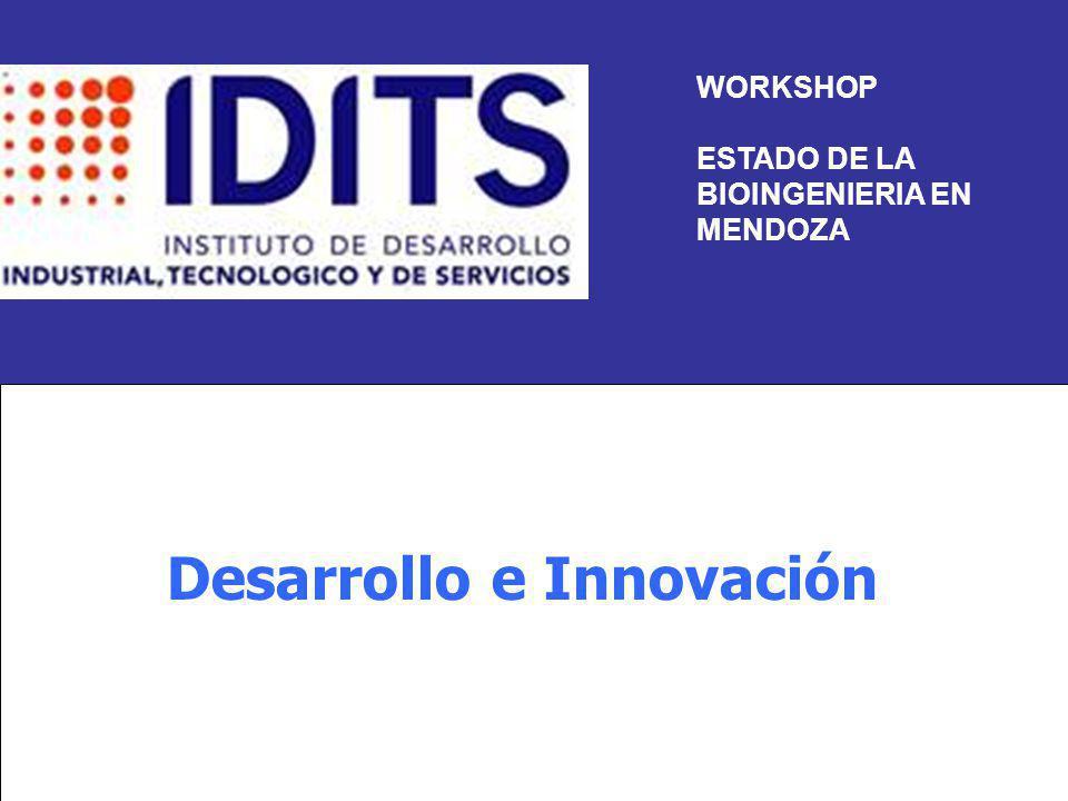 WORKSHOP ESTADO DE LA BIOINGENIERIA EN MENDOZA Desarrollo e Innovación