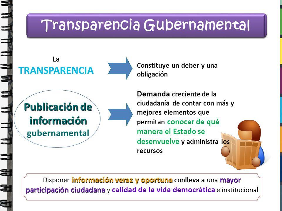 Publicación de información Publicación de información gubernamental Constituye un deber y una obligación Transparencia Gubernamental Demanda creciente