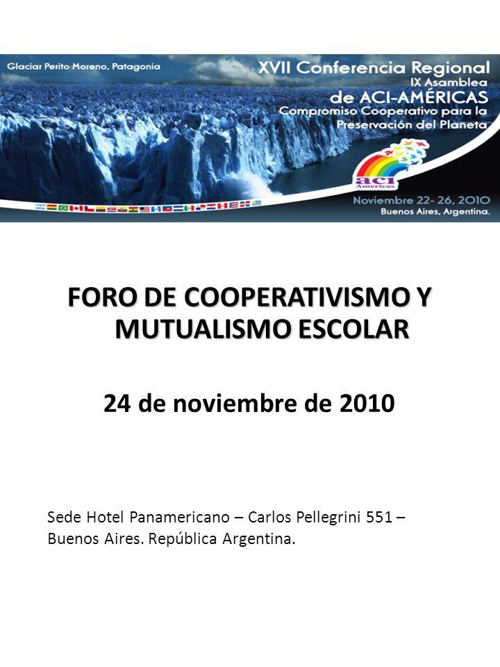 FORO DE COOPERATIVISMO Y MUTUALISMO ESCOLAR 24 de noviembre de 2010 Sede Hotel Panamericano – Carlos Pellegrini 551 – Buenos Aires.