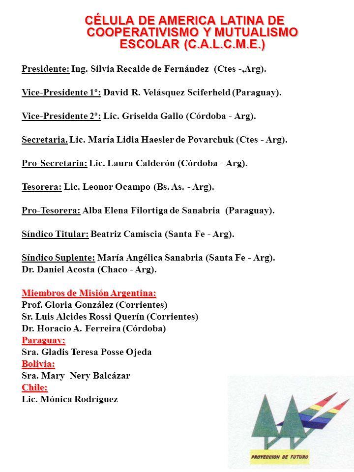 CÉLULA DE AMERICA LATINA DE COOPERATIVISMO Y MUTUALISMO ESCOLAR (C.A.L.C.M.E.) Presidente: Ing.