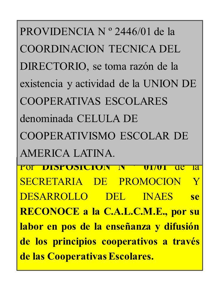 Por DISPOSICION N º 01/01 de la SECRETARIA DE PROMOCION Y DESARROLLO DEL INAES se RECONOCE a la C.A.L.C.M.E., por su labor en pos de la enseñanza y difusión de los principios cooperativos a través de las Cooperativas Escolares.