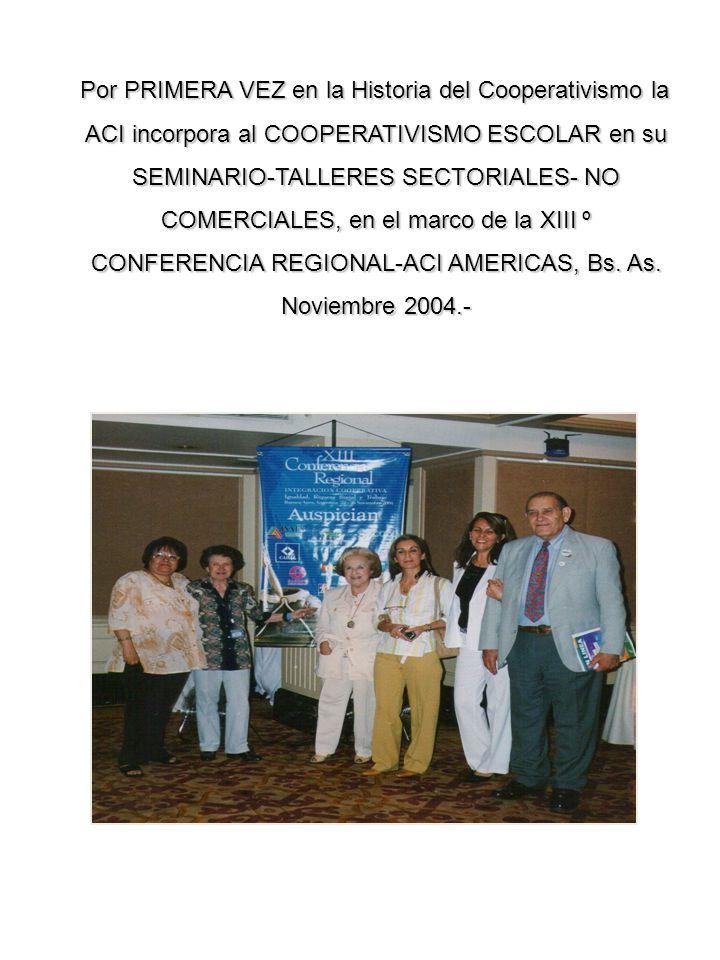 Por PRIMERA VEZ en la Historia del Cooperativismo la ACI incorpora al COOPERATIVISMO ESCOLAR en su SEMINARIO-TALLERES SECTORIALES- NO COMERCIALES, en el marco de la XIII º CONFERENCIA REGIONAL-ACI AMERICAS, Bs.