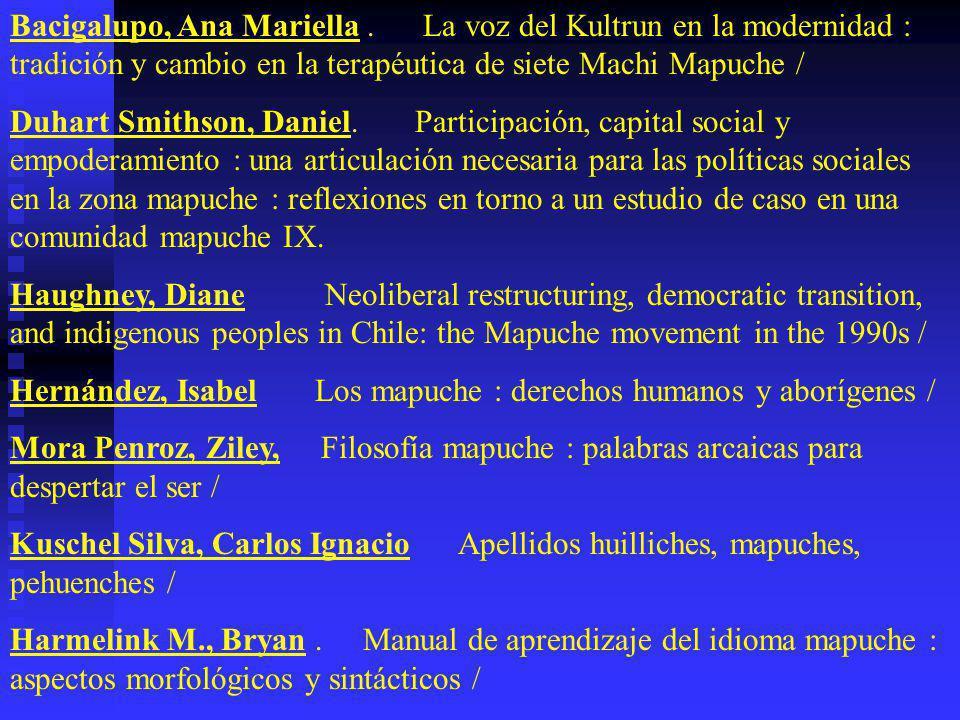 BIBLIOGRAFIA MAPUCHE Compiladas y dirigidas al público no mapuche. Títulos como : Bengoa, José. Historia del pueblo mapuche : (siglo XIX y XX) / Zaval