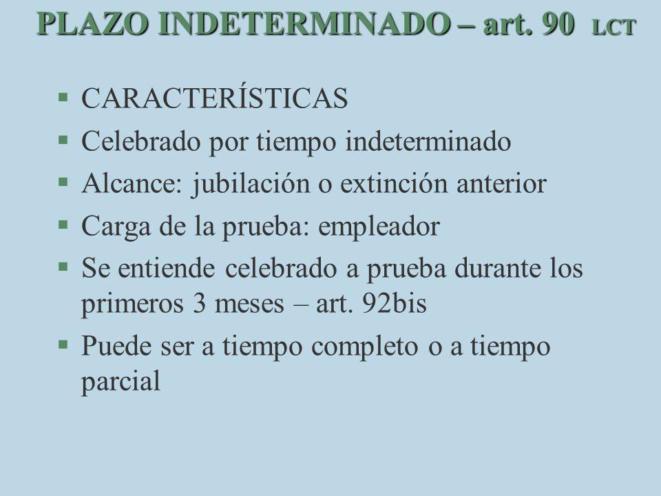 PLAZO INDETERMINADO – art. 90 LCT C ARACTERÍSTICAS C elebrado por tiempo indeterminado §A§Alcance: jubilación o extinción anterior §C§Carga de la prue