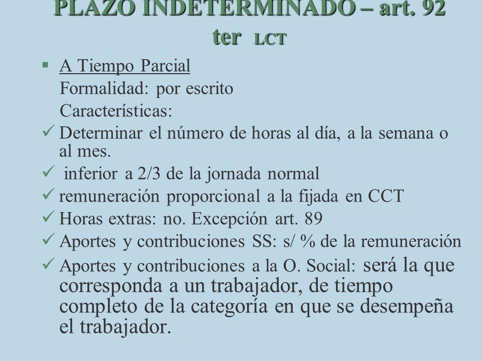 PLAZO INDETERMINADO – art. 92 ter LCT §A§A Tiempo Parcial Formalidad: por escrito Características: D eterminar el número de horas al día, a la semana