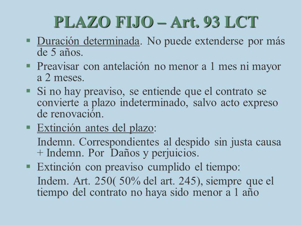 PLAZO FIJO – Art. 93 LCT §D§Duración determinada. No puede extenderse por más de 5 años. §P§Preavisar con antelación no menor a 1 mes ni mayor a 2 mes